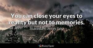 Stanislaw Jerzy Lec - You can close your eyes to reality ...