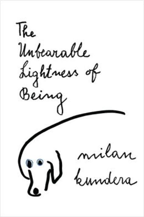 unbearable lightness of being the unbearable lightness of being by milan kundera