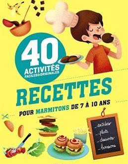 marmitons recettes cuisine 40 recettes pour marmitons de 7 à 10 ans un livre de