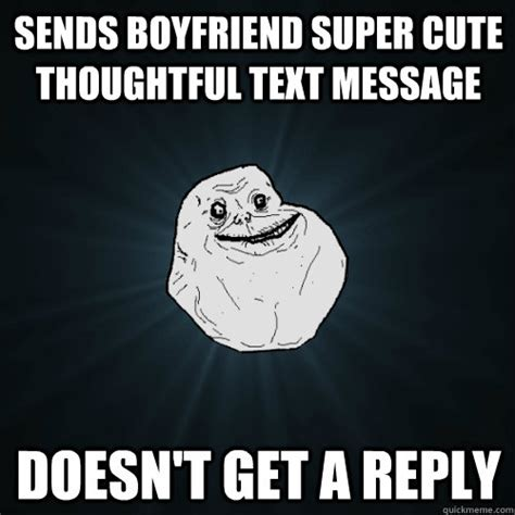 Sweet Memes For Boyfriend - sends boyfriend super cute thoughtful text message doesn t get a reply forever alone quickmeme