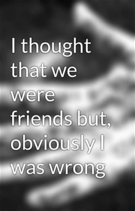 I Thought We Were Close Friends Quotes