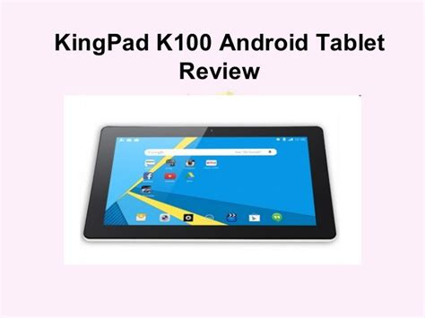 android tablet reviews kingpad k100 android tablet review