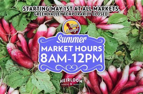 Summer Hours Begin / Heirloom Farmers Markets