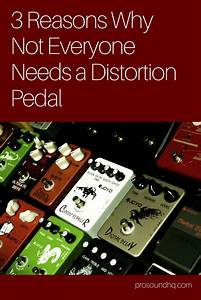 3 Reasons Why Not Everyone Needs A Distortion Pedal
