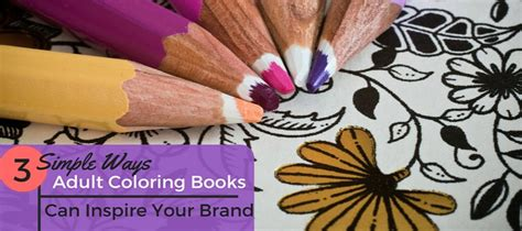 3 Simple Ways Adult Coloring Books Can Inspire Your Brand