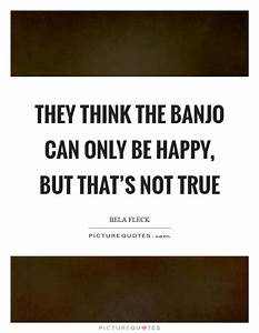 Banjo Quotes | Banjo Sayings | Banjo Picture Quotes