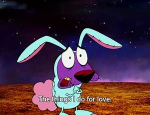 courage the cowardly dog quotes | Tumblr