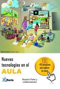 nuevas tecnolog 237 as en el aula 20 proyectos tic para aplicar en clase educacion tics en ceips