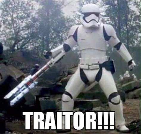 traitor tr   stormtrooper   meme