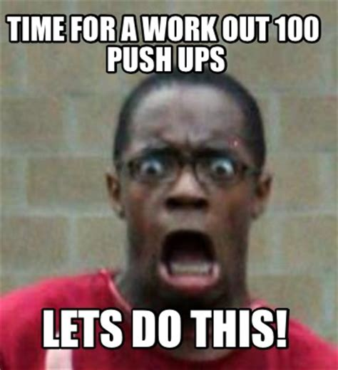 Lets Do This Meme - meme creator time for a work out 100 push ups lets do this meme generator at memecreator org