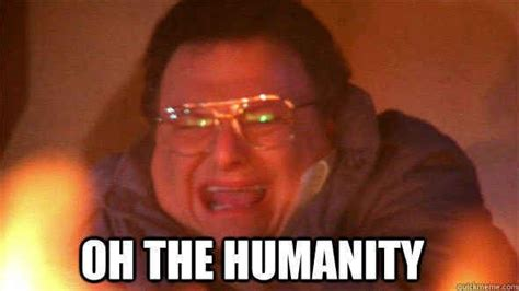 Oh The Humanity Meme - community post 52 one liners quot seinfeld quot fans still use on the regular