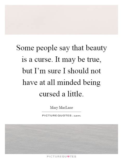 some say that is a curse it may be true but i m picture quotes