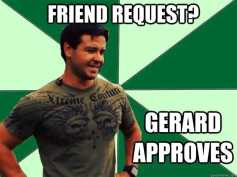 Friend Request Meme - friend request gerard approves gerard approves quickmeme