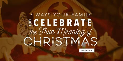 ways  family  celebrate  true meaning  christmas imom