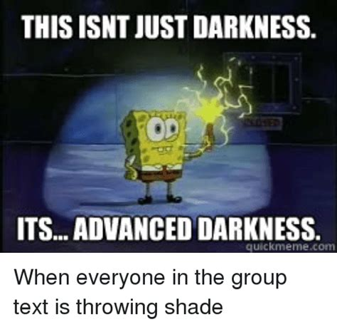The Darkness Meme - this isnt justdarkness its advanced darkness quick meme com when everyone in the group text is