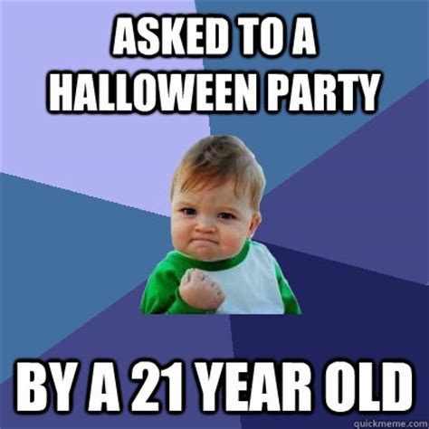 Halloween Party Meme - asked to a halloween party by a 21 year old success kid quickmeme