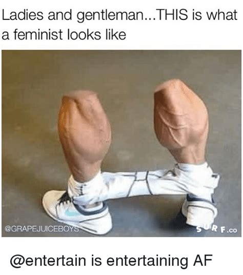 This Is What A Feminist Looks Like Meme - ladies and gentlemanthis is what a feminist looks like rf co is entertaining af af meme on me me