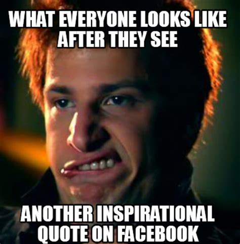 Quote Meme Maker - meme creator what everyone looks like after they see another inspirational quote on facebook