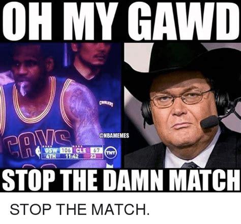 Jim Ross Memes - 25 best memes about stop the damn match stop the damn match memes