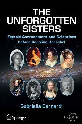 unforgotten sisters female astronomers  scientists  caroline herschel  gabriella