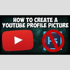How To Create A Youtube Profile Picture 2017  Itsmebrandon [no Photoshop] Youtube