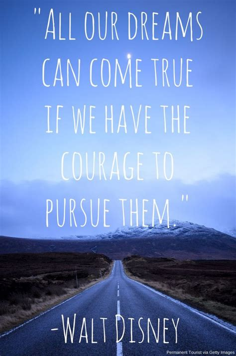 All our dreams can come true if we have the courage to ...