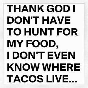 53 best Taco Me... Taco Funny Quotes