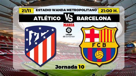 Atletico vs Barcelona: Atletico Madrid vs Barcelona ...