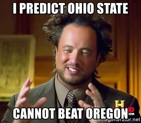 Ohio Memes - i predict ohio state cannot beat oregon ancient aliens meme generator