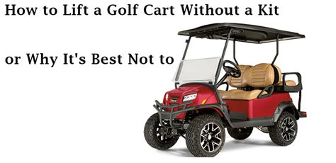 How To Lift A Golf Cart Without A Kit? You Can't