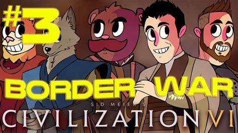 Civilization 6 with 5 Man Squad | BORDER WAR | Episode 3 ...