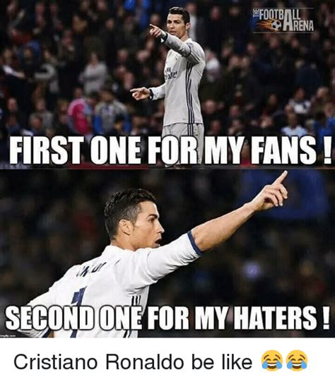 Pics For Meme - first one formy fans secondone for my haters cristiano ronaldo be like be like meme on sizzle