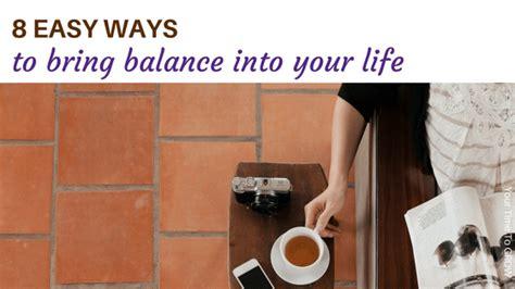 8 Easy Ways To Bring Balance Into Your Life Wwwyourtimetogrowcom