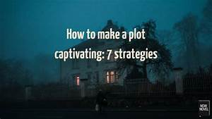 How To Make A Plot Captivating  7 Strategies
