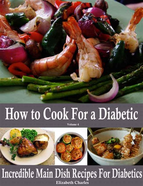 How To Cook For A Diabetic  Incredible Main Dish Recipes
