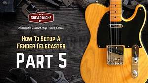 How To Setup A Fender Telecaster Part 5  Action And Intonation