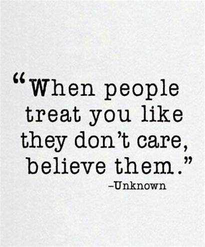 Treat Care Don They Them Believe Quotes