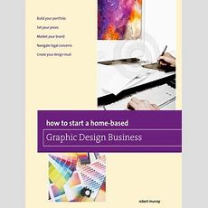How To Start A Homebased Graphic Design Business By Jim