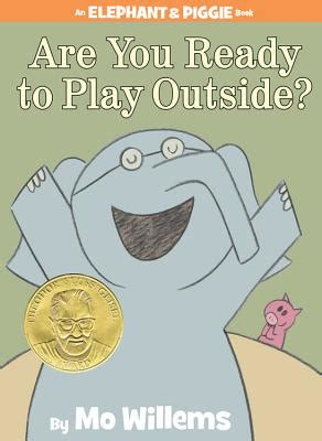 Are You Ready to Play Outside? (An Elephant and Piggie ...