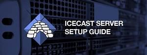 Icecast Hosting  U0026 Setup Guide
