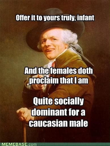 Joseph Ducreux Memes - offer it to yours truly infant and the females doth proclaim that i am quite socially dominant