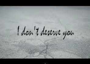 I Know I Dont Deserve You Quotes