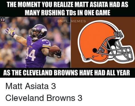 Cleveland Meme - the moment you realize matt asiata had as many rushingtos in one game onfl emes as the cleveland