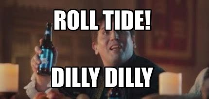 Dilly Dilly Memes - meme creator roll tide dilly dilly meme generator at memecreator org