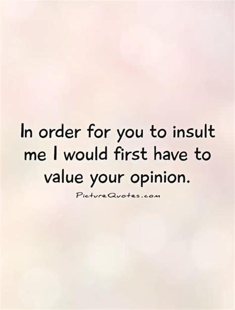 If I Value Your Opinion Quotes