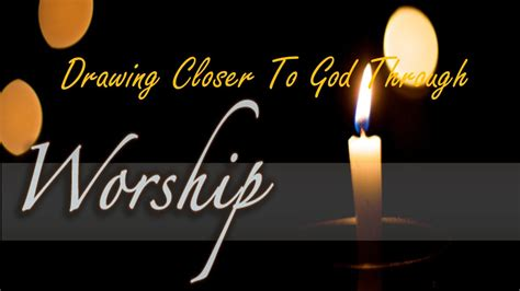 drawing closer  god  worship youtube