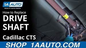 How To Remove Install Driveshaft 2006 Cadillac Cts