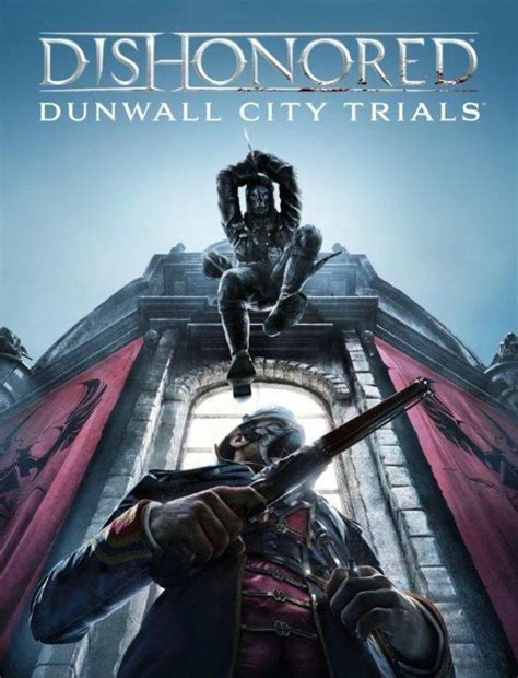 Dishonored Dunwall City Trials Dlc Trailer Released