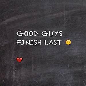 Good Guys Finish Last Quotes. QuotesGram