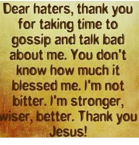dear haters thank you for taking time to gossip and talk